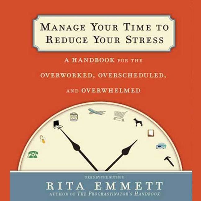 Printable Manage Your Time to Reduce Your Stress: A Handbook for the Overworked, Overscheduled, and Overwhelmed Audiobook Cover Art