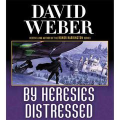 By Heresies Distressed: A Novel in the Safehold Series (#3) Audiobook, by David Weber