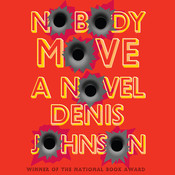 Nobody Move: A Novel, by Denis Johnson