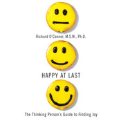 Happy at Last: The Thinking Persons Guide to Finding Joy Audiobook, by Richard O'Connor