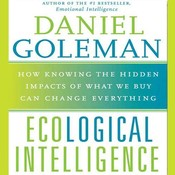 Ecological Intelligence: How Knowing the Hidden Impacts of What We Buy Can Change Everything, by Daniel Goleman, Ph.D. Goleman, Daniel
