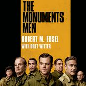 The Monuments Men: Allied Heroes, Nazi Thieves, and the Greatest Treasure Hunt in History, by Robert M. Edsel, Robert Edsel, Bret Witter