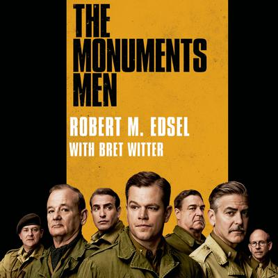 The Monuments Men: Allied Heroes, Nazi Thieves, and the Greatest Treasure Hunt in History Audiobook, by Robert M. Edsel