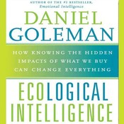 Ecological Intelligence: How Knowing the Hidden Impacts of What We Buy Can Change Everything Audiobook, by Ph.D. Goleman, Daniel