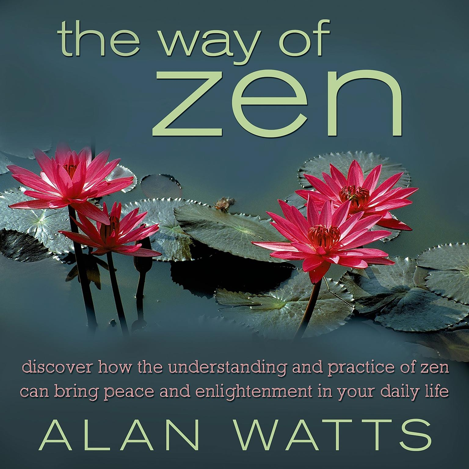 Printable The Way of Zen: Discover How the Understanding and Practice of Zen Can Bring Peace and Enlightenment Into Your Daily Life Audiobook Cover Art
