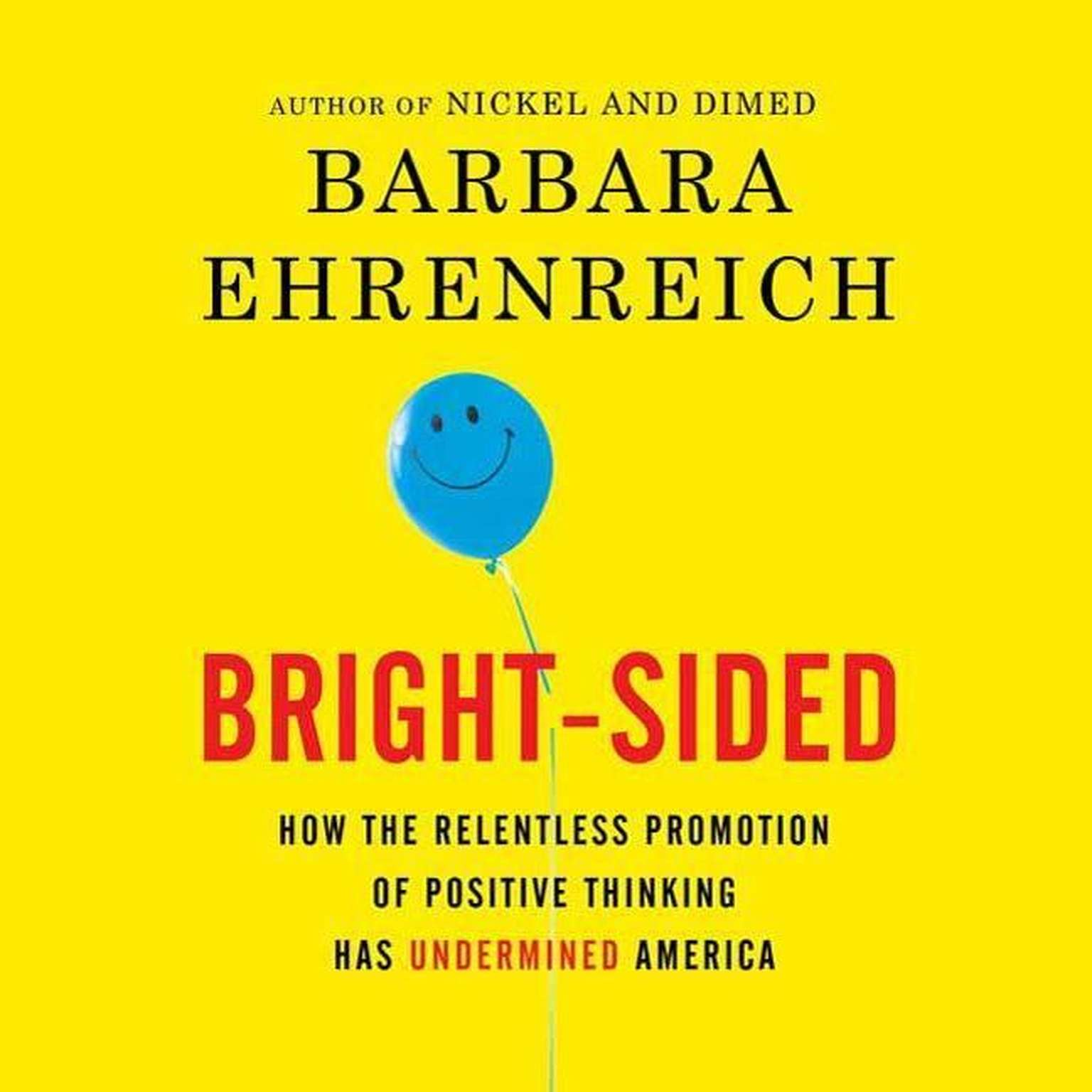 Printable Bright-sided: How the Relentless Promotion of Positive Thinking Has Undermined America Audiobook Cover Art