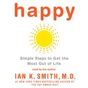 Happy: Simple Steps to Get the Most Out of Life Audiobook, by Ian K. Smith