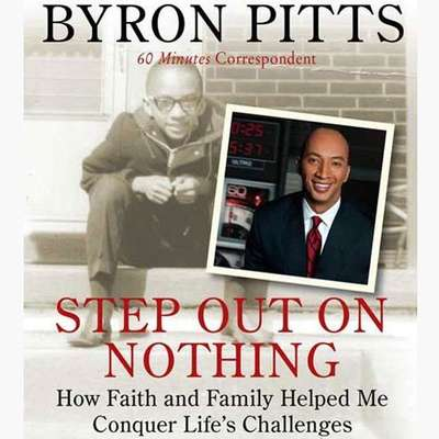 Step Out on Nothing: How Faith and Family Helped Me Conquer Lifes Challenges Audiobook, by Byron Pitts