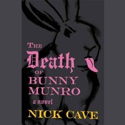 The Death of Bunny Munro: A Novel Audiobook, by Nick Cave