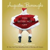 You Better Not Cry: Stories for Christmas Audiobook, by Augusten Burroughs