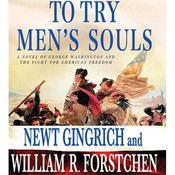 To Try Mens Souls: A Novel of George Washington and the Fight for American Freedom, by Newt Gingrich, William R. Fortschen, William R. Forstchen