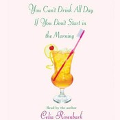 You Cant Drink All Day If You Dont Start in the Morning, by Celia Rivenbark