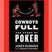 Cowboys Full: The Story of Poker, by James McManus