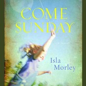 Come Sunday: A Novel, by Isla Morley