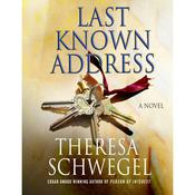 Last Known Address: A Novel Audiobook, by Theresa Schwegel
