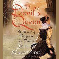 The Devils Queen: A Novel of Catherine de Medici Audiobook, by Jeanne Kalogridis