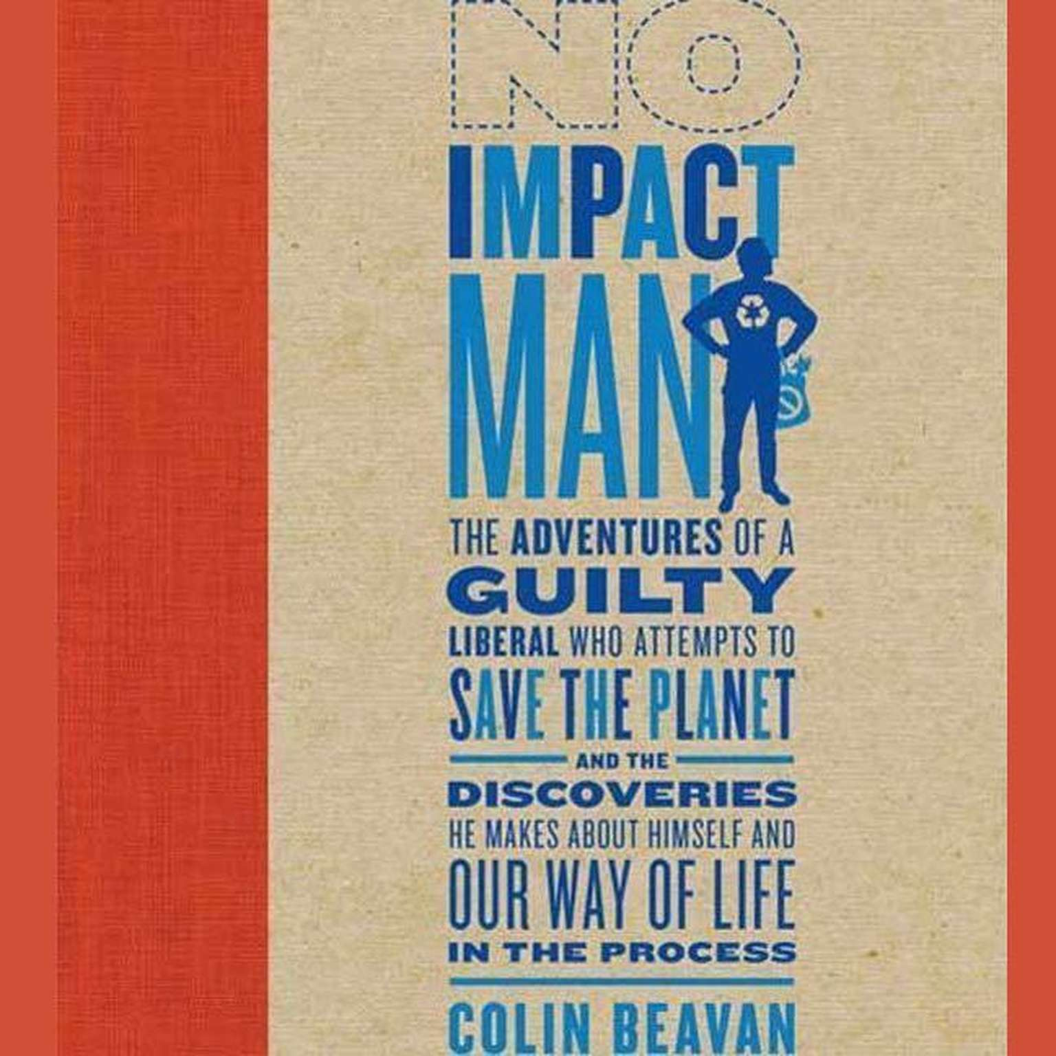 Printable No Impact Man: The Adventures of a Guilty Liberal Who Attempts to Save the Planet, and the Discoveries He Makes About Himself and Our Way of Life in the Process Audiobook Cover Art
