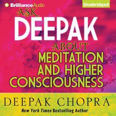 Ask Deepak about Meditation and Higher Consciousness Audiobook, by Deepak Chopra