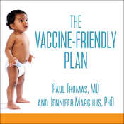 The Vaccine-Friendly Plan: Dr. Pauls Safe and Effective Approach to Immunity and Health-from Pregnancy Through Your Childs Teen Years Audiobook, by Paul Thomas