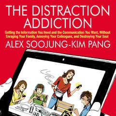 The Distraction Addiction: Getting the Information You Need and the Communication You Want, Without Enraging Your Family, Annoying Your Colleagues, and Destroying Your Soul Audiobook, by Alex Soojung-Kim Pang