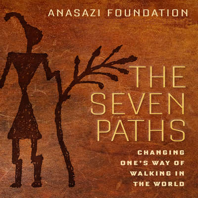 The Seven Paths: Changing Ones Way of Walking in the World Audiobook, by ANASAZI Foundation