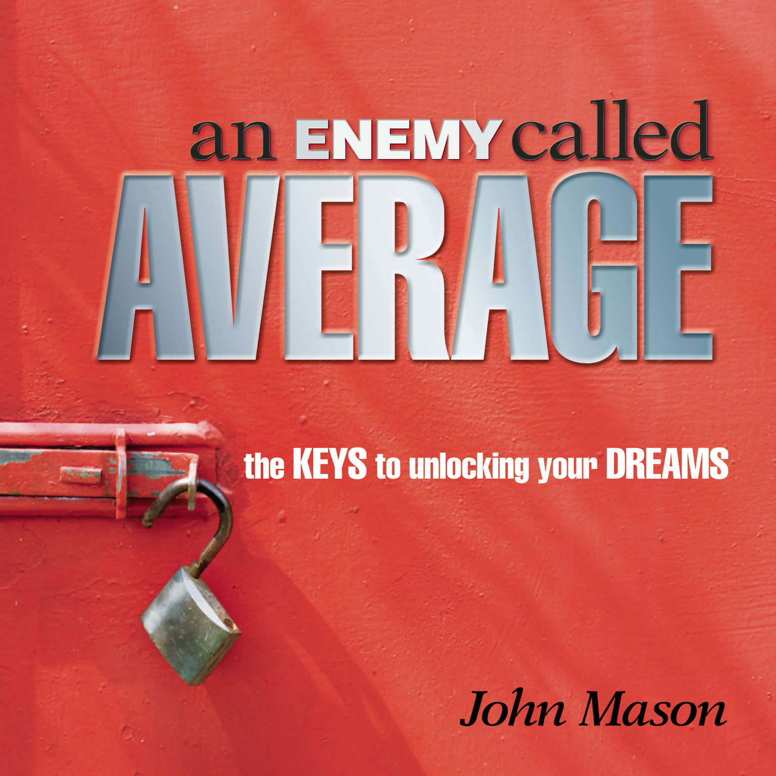 Printable An Enemy Called Average: The keys for unlocking your Dreams Audiobook Cover Art