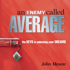 An Enemy Called Average: The keys for unlocking your Dreams Audiobook, by John Mason