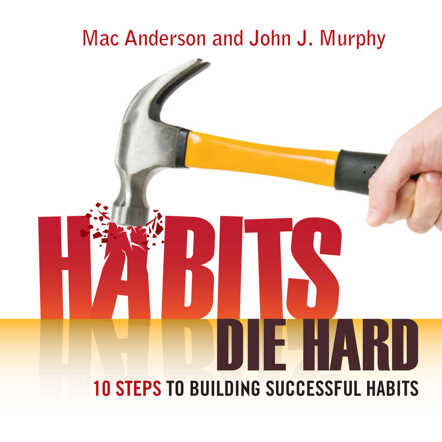 Printable Habits Die Hard: 10 Steps to Building Successful Habits Audiobook Cover Art