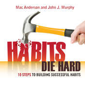 Habits Die Hard: 10 Steps to Building Successful Habits Audiobook, by Mac Anderson