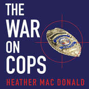 The War on Cops: How the New Attack on Law and Order Makes Everyone Less Safe Audiobook, by Heather Mac Donald