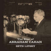The Rise of Abraham Cahan, by Seth Lipsky