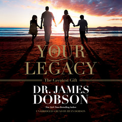 Your Legacy: The Greatest Gift Audiobook, by James Dobson