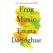 Frog Music: A Novel Audiobook, by Emma Donoghue