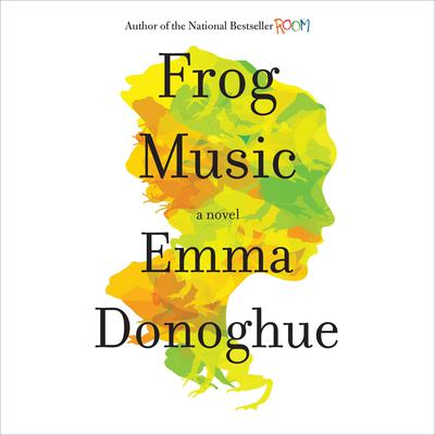 Frog Music: A Novel Audiobook, by Emma Donoghue