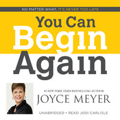 You Can Begin Again: No Matter What, It's Never Too Late Audiobook, by Joyce Meyer
