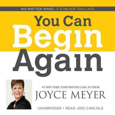 You Can Begin Again: No Matter What, Its Never Too Late Audiobook, by Joyce Meyer