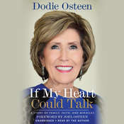 If My Heart Could Talk: A Story of Family, Faith, and Miracles, by Dodie Osteen