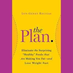 The Plan: Eliminate the Surprising Healthy Foods That Are Making You Fat--and Lose Weight Fast Audiobook, by Lyn-Genet Recitas