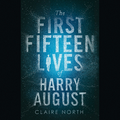 The First Fifteen Lives of Harry August, by Claire North