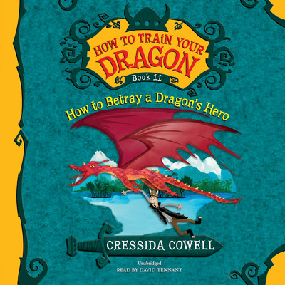 How to Train Your Dragon: How to Betray a Dragons Hero Audiobook, by Cressida Cowell