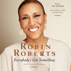 Everybodys Got Something Audiobook, by Robin Roberts, Veronica Chambers