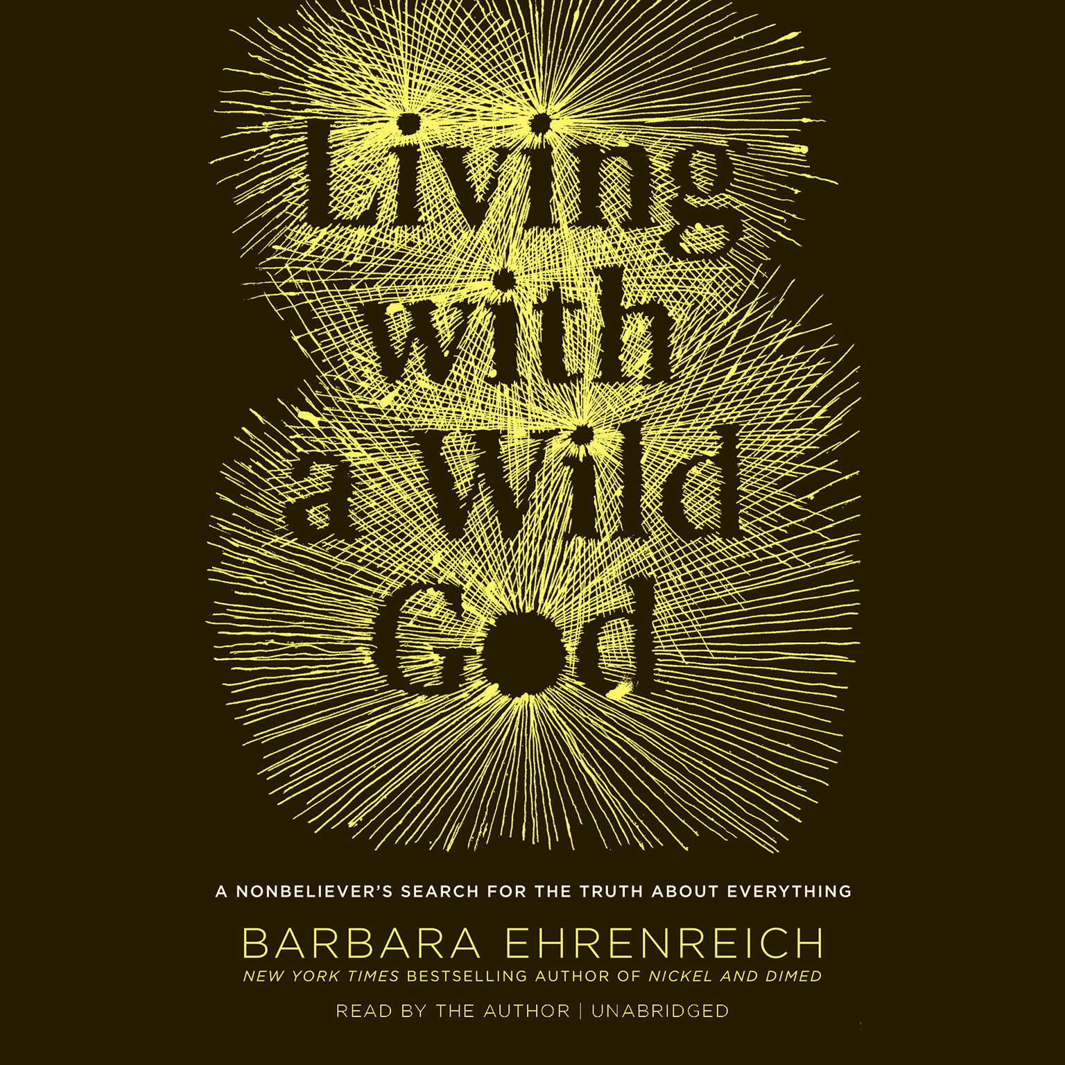 Printable Living with a Wild God: ¿A Nonbeliever's Search for the Truth about Everything Audiobook Cover Art
