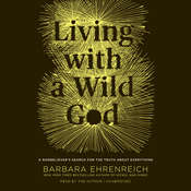 Living with a Wild God: ¿A Nonbelievers Search for the Truth about Everything, by Barbara Ehrenreich