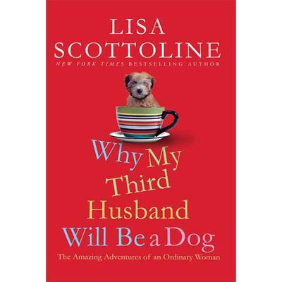Why My Third Husband Will Be a Dog: The Amazing Adventures of an Ordinary Woman Audiobook, by Lisa Scottoline