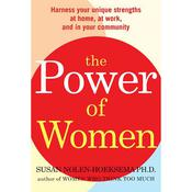 The Power of Women: Harness Your Unique Strengths at Home, at Work, and in Your Community, by Susan Nolen-Hoeksema