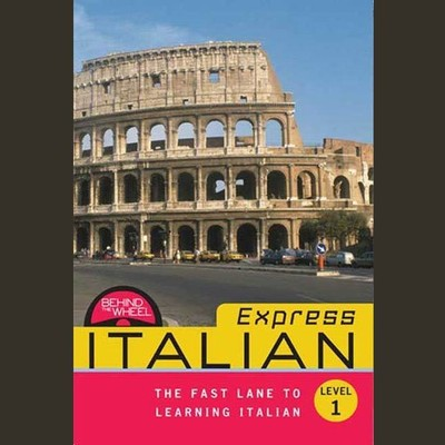Behind the Wheel Express - Italian 1: The Fast Lane to Learning Italian Audiobook, by Behind the Wheel