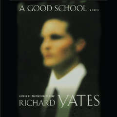 A Good School: A Novel Audiobook, by Richard Yates