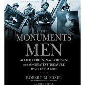 The Monuments Men: Allied Heroes, Nazi Thieves, and the Greatest Treasure Hunt in History, by Robert M. Edsel, Marlen Suyapa Bodden, Robert Edsel, Bret Witter