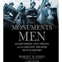 The Monuments Men: Allied Heroes, Nazi Thieves, and the Greatest Treasure Hunt in History Audiobook, by Robert M. Edsel, Marlen Suyapa Bodden, Robert Edsel, Bret Witter