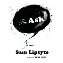 The Ask: A Novel Audiobook, by Sam Lipsyte, Lora Leigh, Lipsyte Sam
